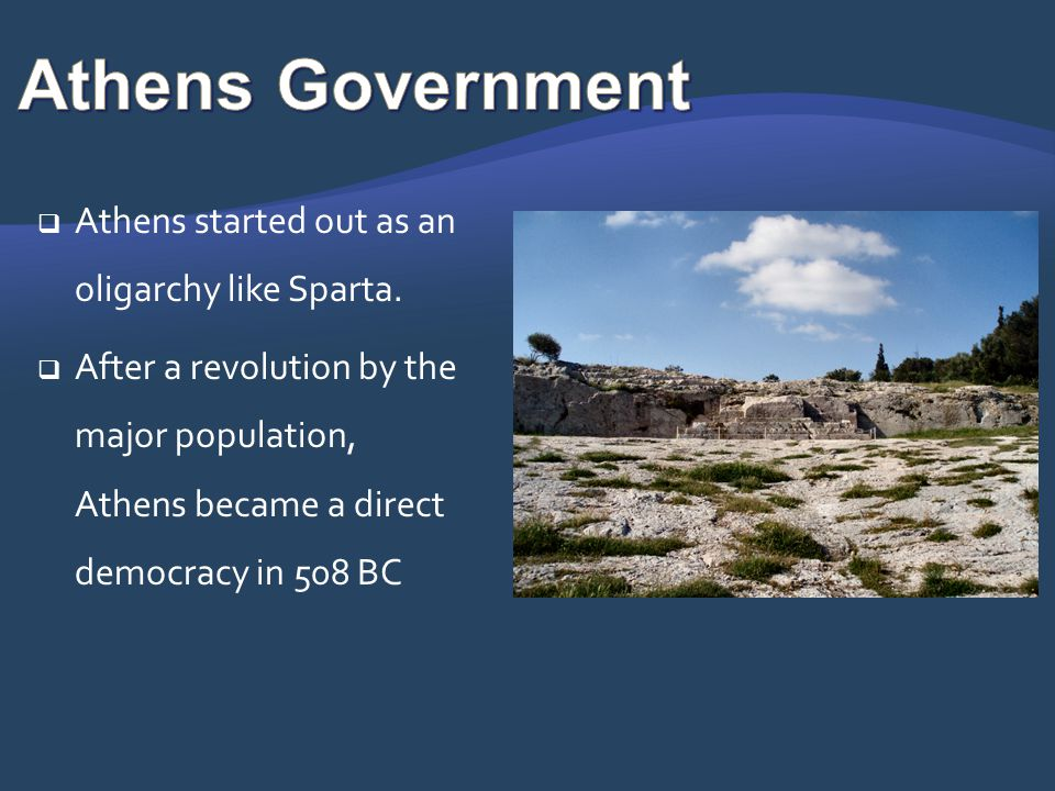 Athens Government Athens started out as an oligarchy like Sparta.