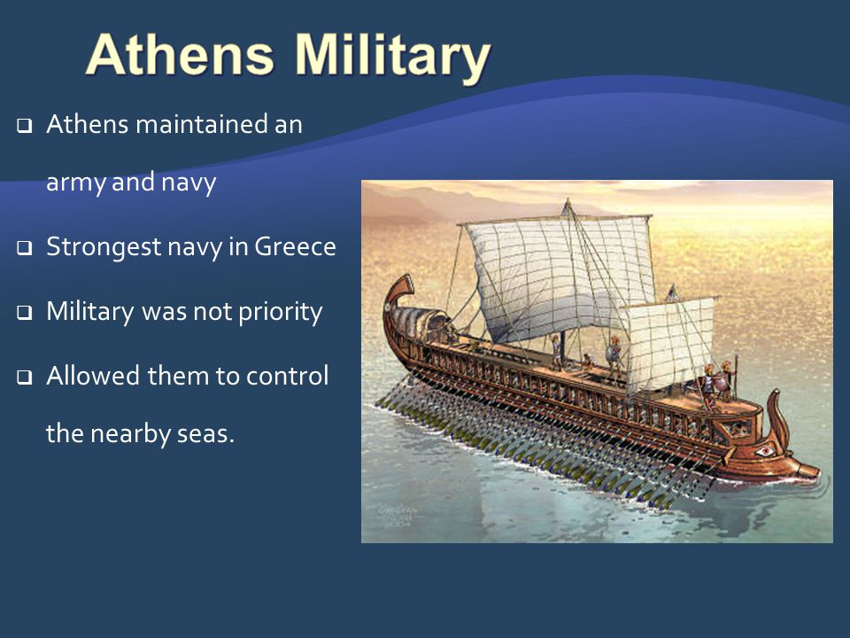 Athens Military Athens maintained an army and navy