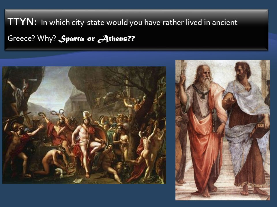 TTYN: In which city-state would you have rather lived in ancient Greece Why Sparta or Athens