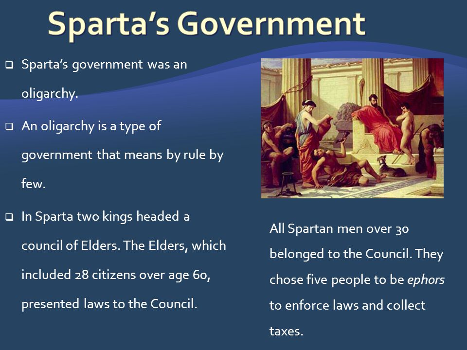 Sparta's Government Sparta's government was an oligarchy.