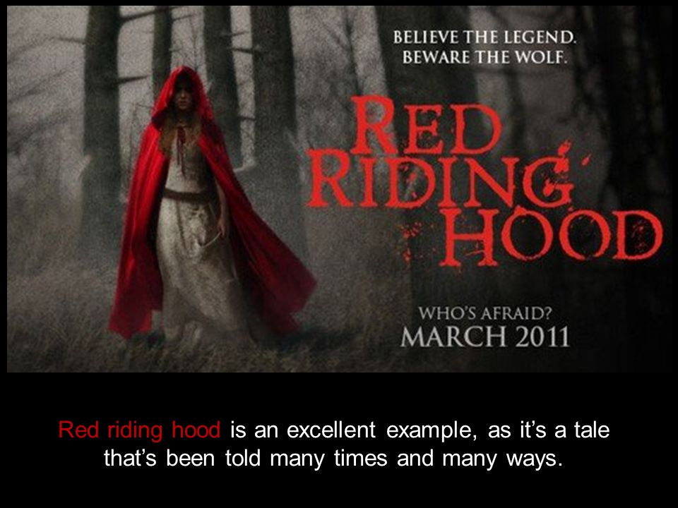Red riding hood is an excellent example, as it's a tale that's been told many times and many ways.
