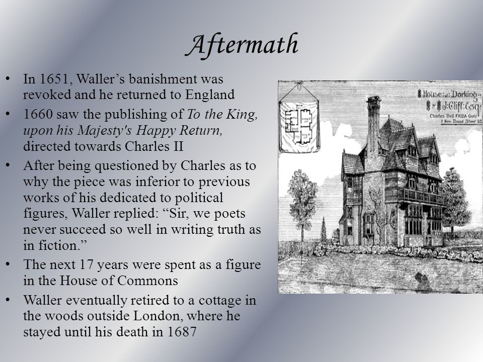 Aftermath In 1651, Waller's banishment was revoked and he returned to England.