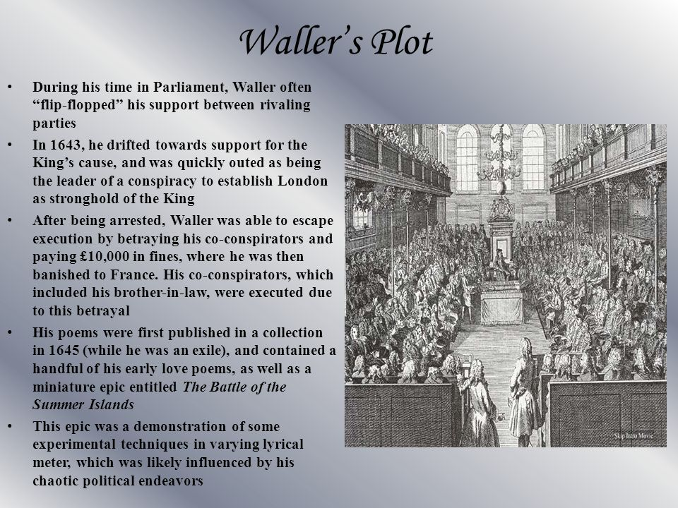 Waller's Plot During his time in Parliament, Waller often flip-flopped his support between rivaling parties.