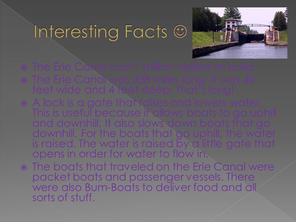 Interesting Facts  The Erie Canal cost 7 million dollars to build.