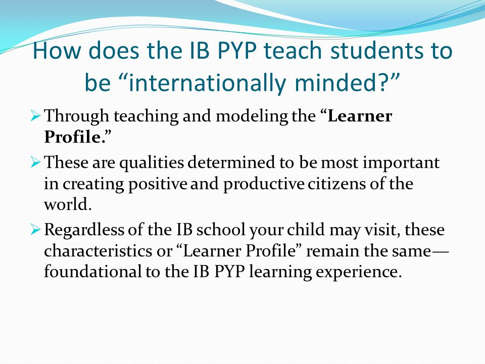 How does the IB PYP teach students to be internationally minded