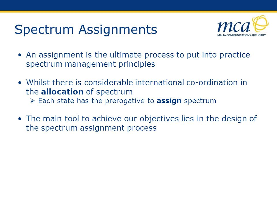 Spectrum Assignments An assignment is the ultimate process to put into practice spectrum management principles.