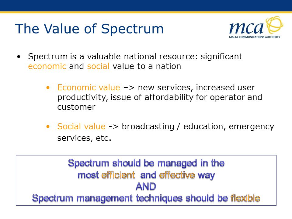 The Value of Spectrum Spectrum is a valuable national resource: significant economic and social value to a nation.