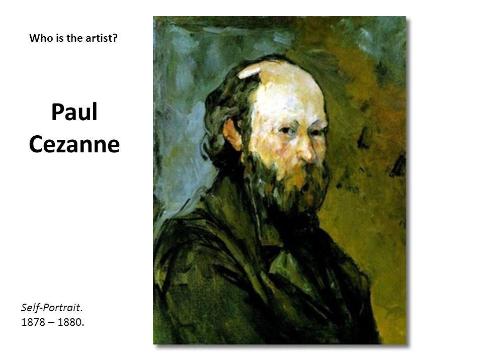 Paul Cezanne Who is the artist Self-Portrait. 1878 – 1880.