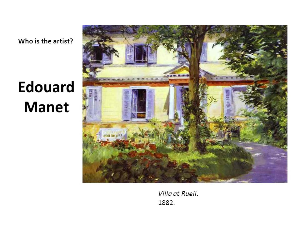 Edouard Manet Who is the artist Villa at Rueil. 1882.