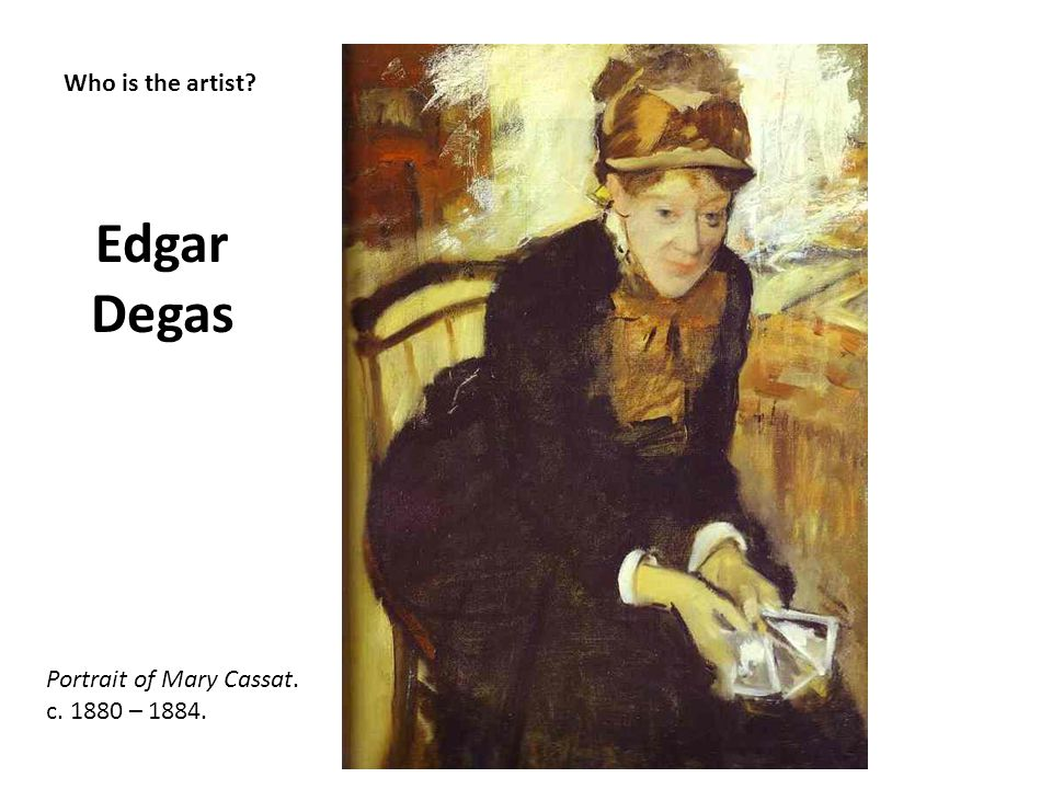 Edgar Degas Who is the artist Portrait of Mary Cassat.