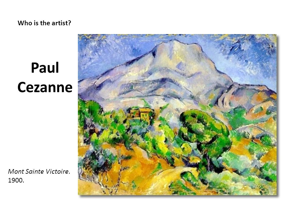 Paul Cezanne Who is the artist Mont Sainte Victoire. 1900.