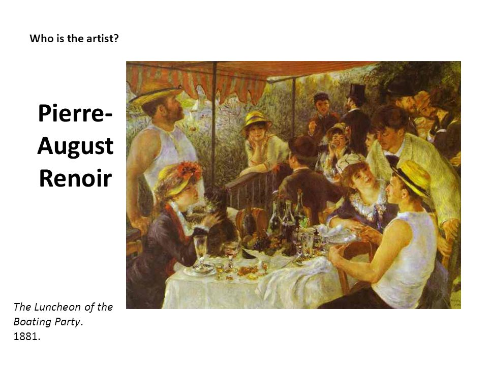 Pierre-August Renoir Who is the artist
