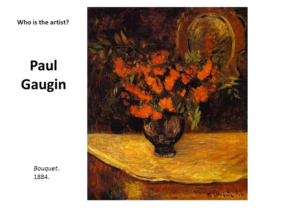 Paul Gaugin Who is the artist Bouquet. 1884.