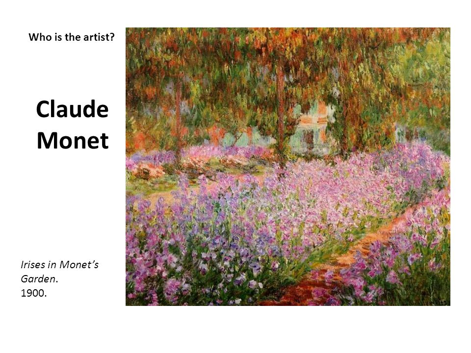 Claude Monet Who is the artist Irises in Monet's Garden. 1900.