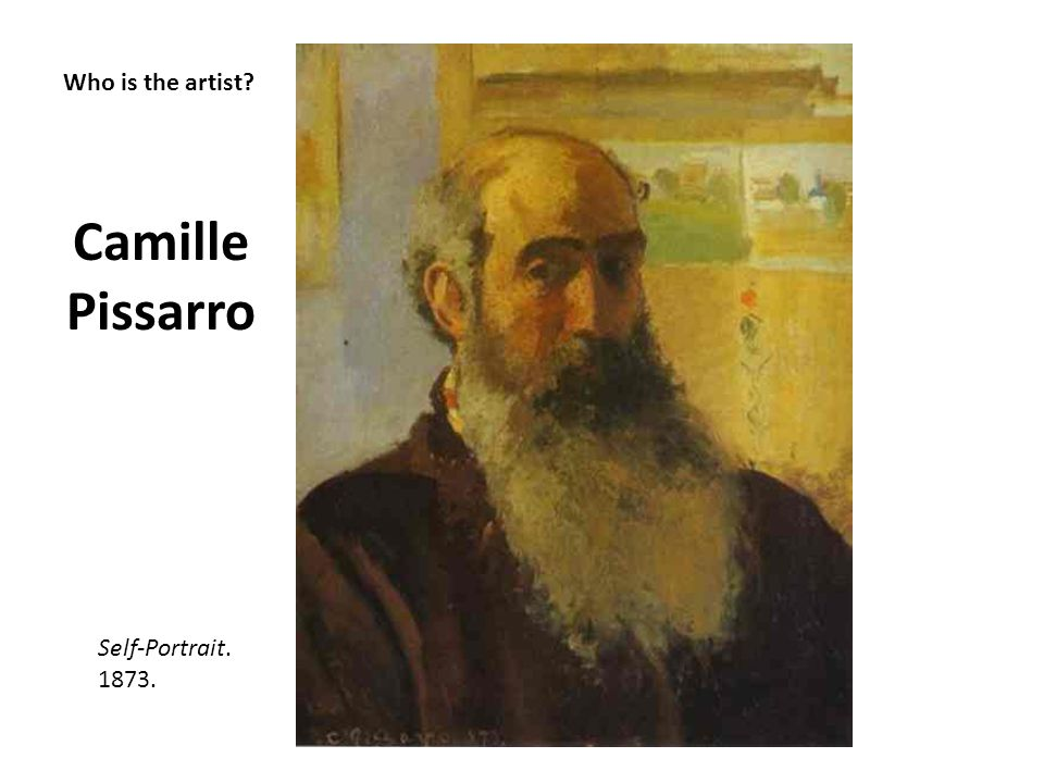 Camille Pissarro Who is the artist Self-Portrait. 1873.
