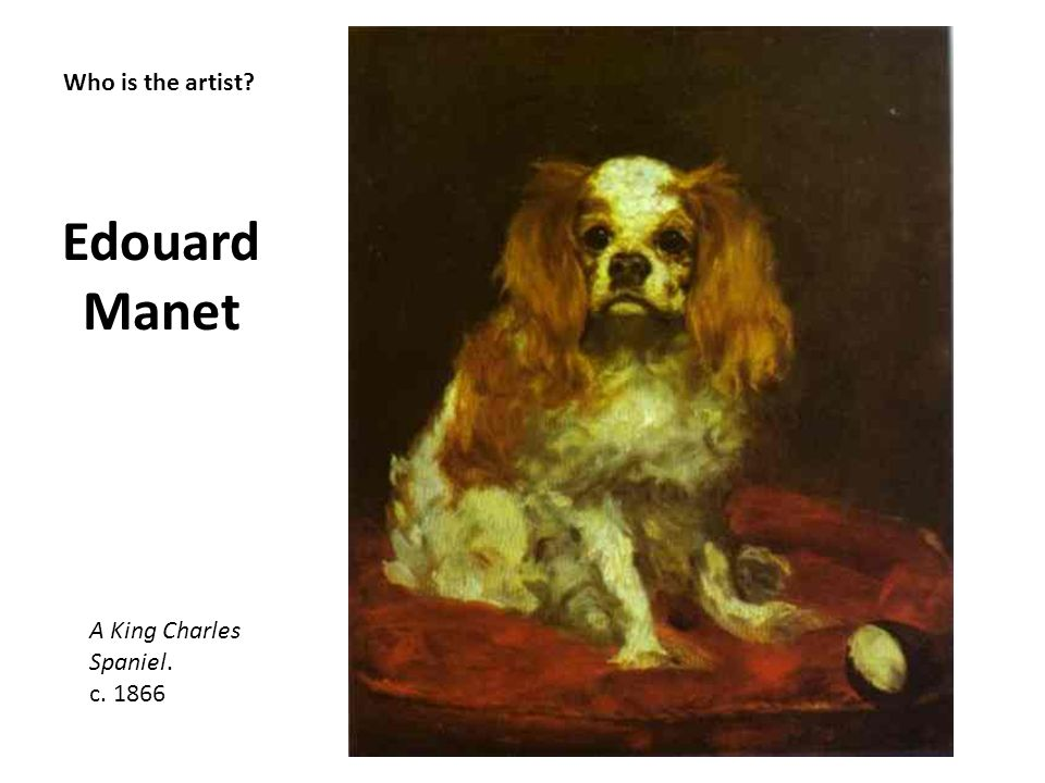 Edouard Manet Who is the artist A King Charles Spaniel. c. 1866