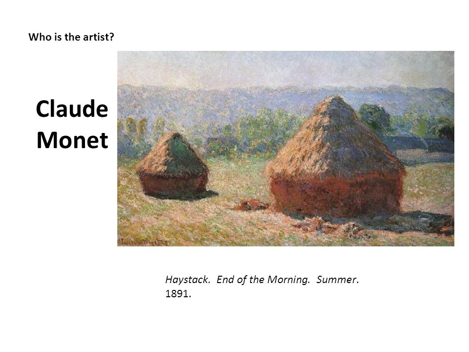 Claude Monet Who is the artist Haystack. End of the Morning. Summer.