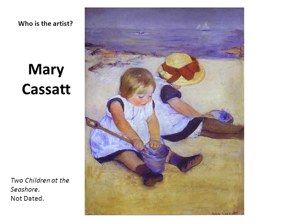 Mary Cassatt Who is the artist Two Children at the Seashore.
