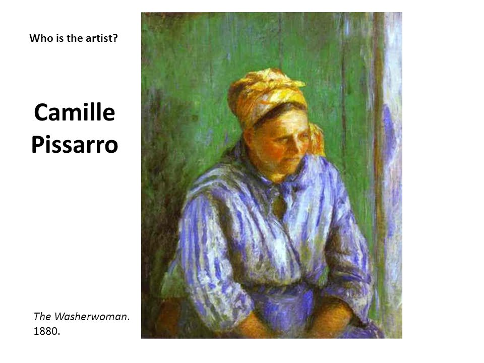 Camille Pissarro Who is the artist The Washerwoman. 1880.