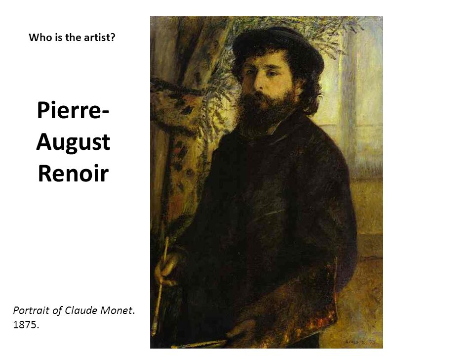 Pierre-August Renoir Who is the artist Portrait of Claude Monet.
