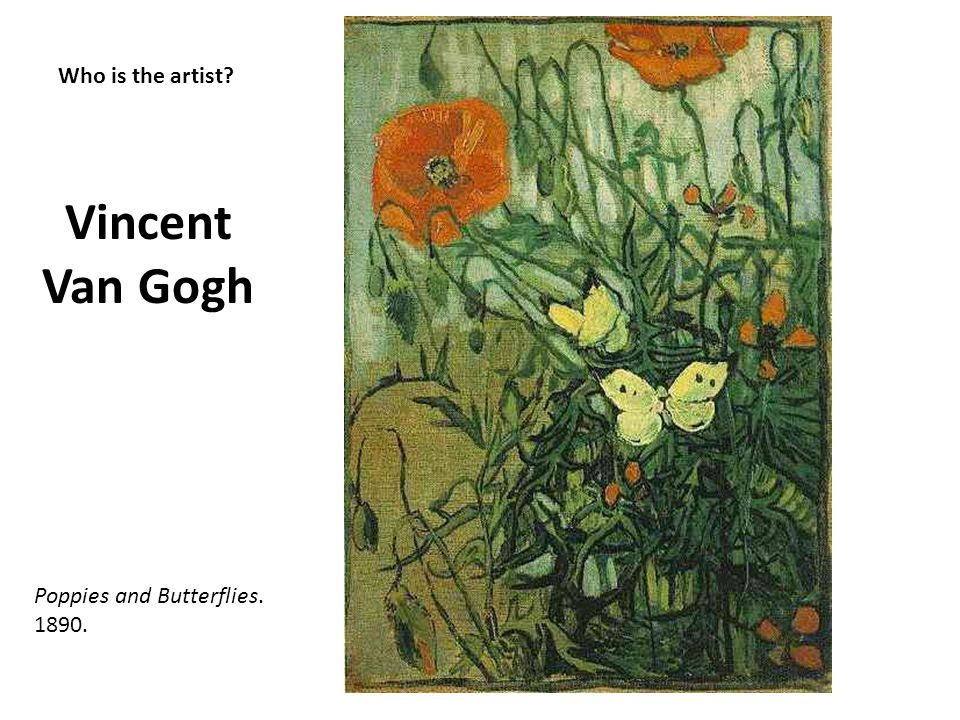 Vincent Van Gogh Who is the artist Poppies and Butterflies. 1890.