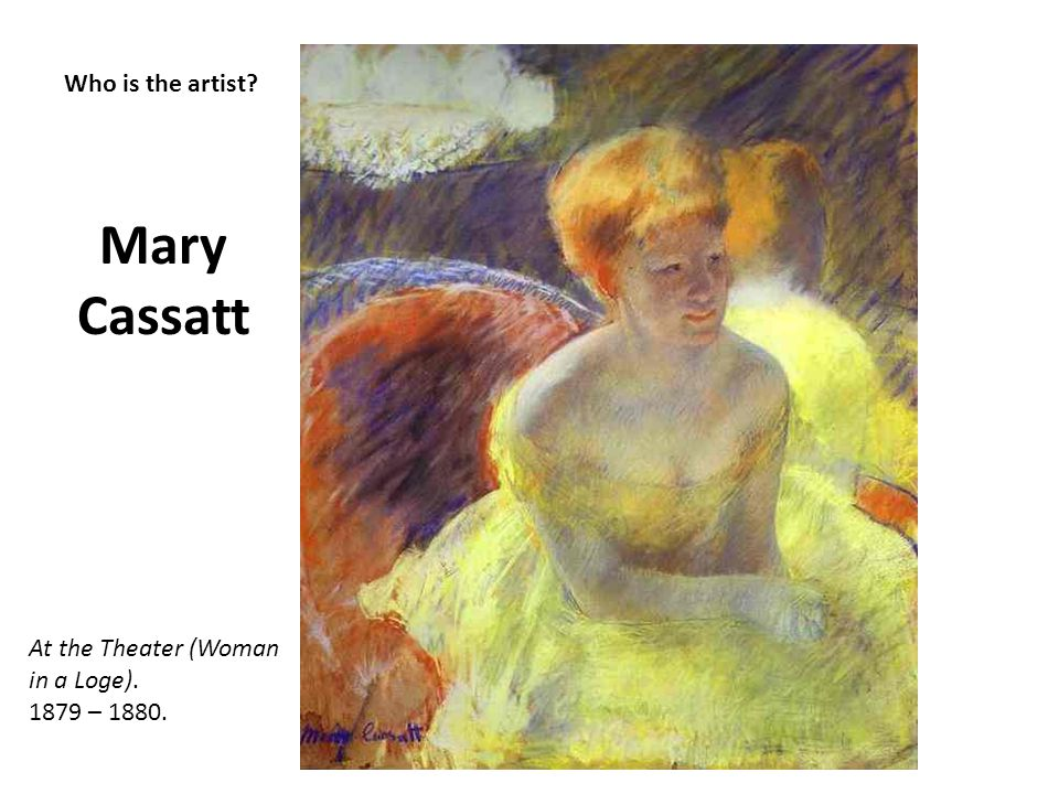 Mary Cassatt Who is the artist At the Theater (Woman in a Loge).