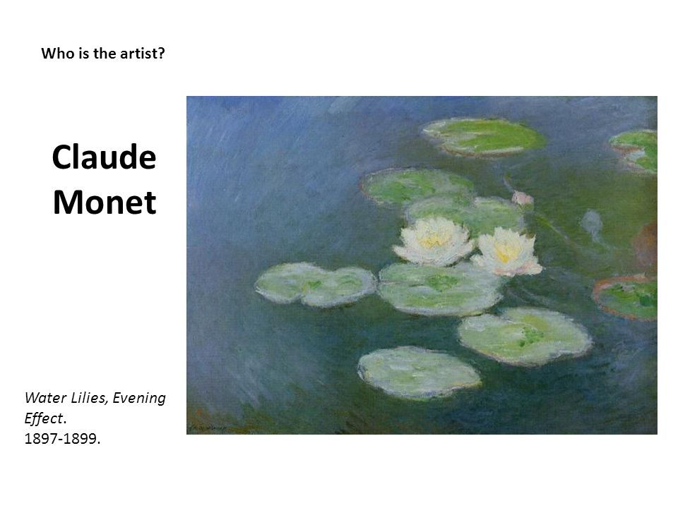 Claude Monet Who is the artist Water Lilies, Evening Effect.