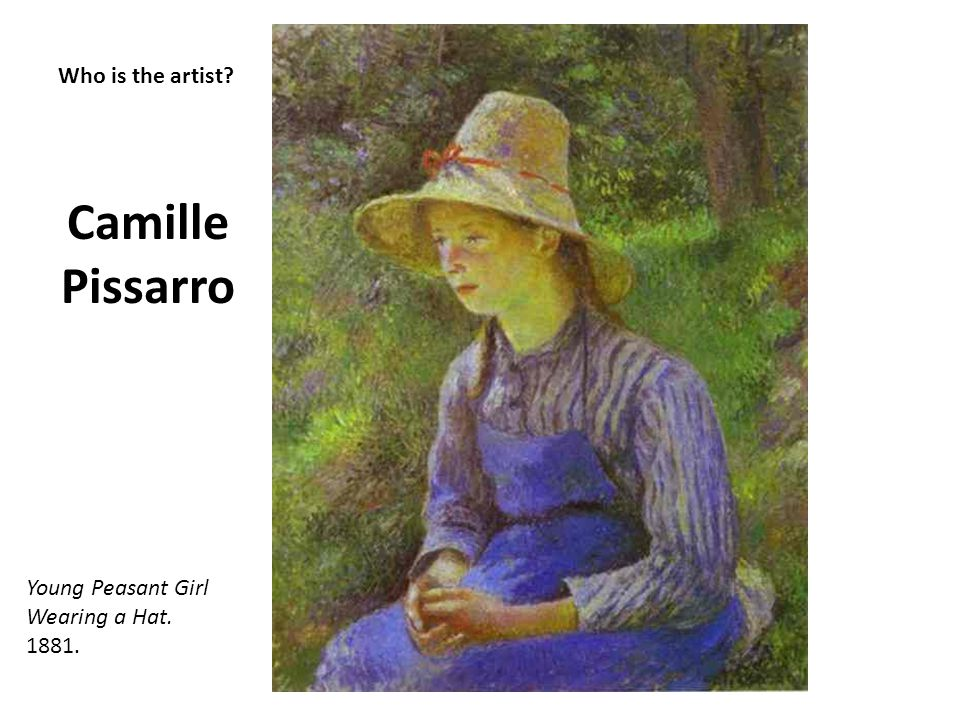 Camille Pissarro Who is the artist Young Peasant Girl Wearing a Hat.