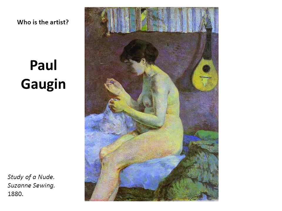 Paul Gaugin Who is the artist Study of a Nude. Suzanne Sewing. 1880.