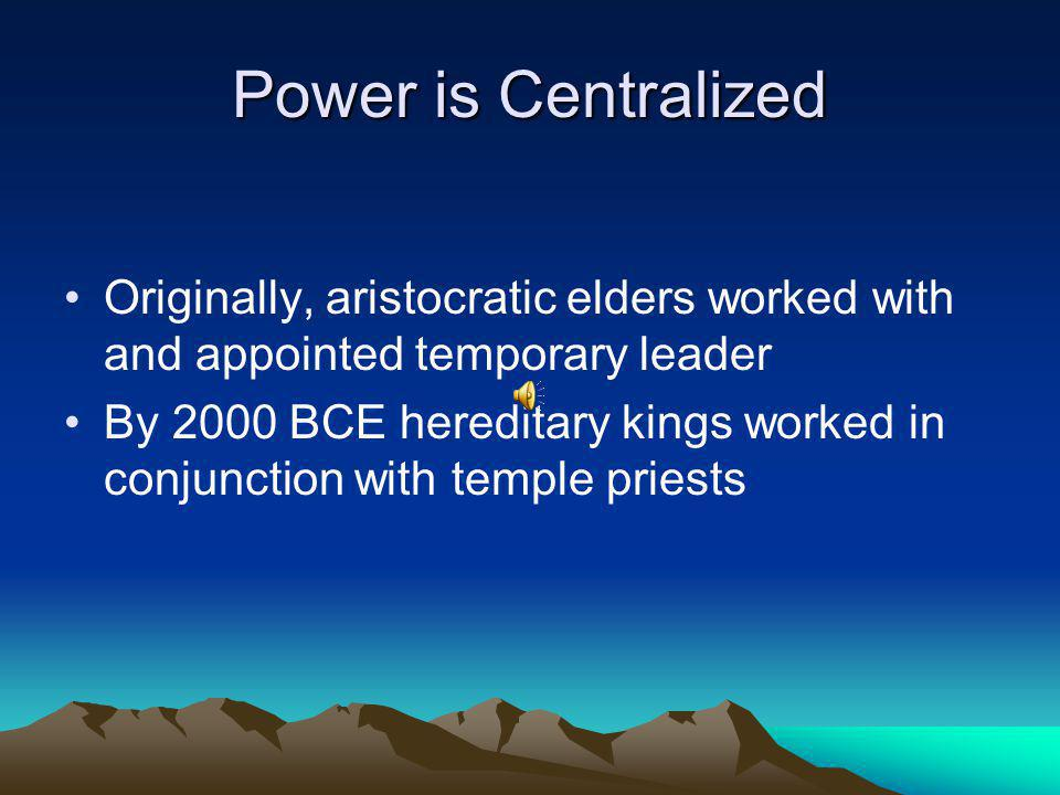 Power is Centralized Originally, aristocratic elders worked with and appointed temporary leader.