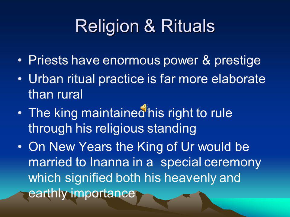 Religion & Rituals Priests have enormous power & prestige