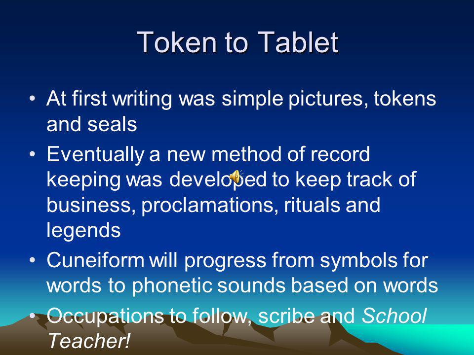 Token to Tablet At first writing was simple pictures, tokens and seals