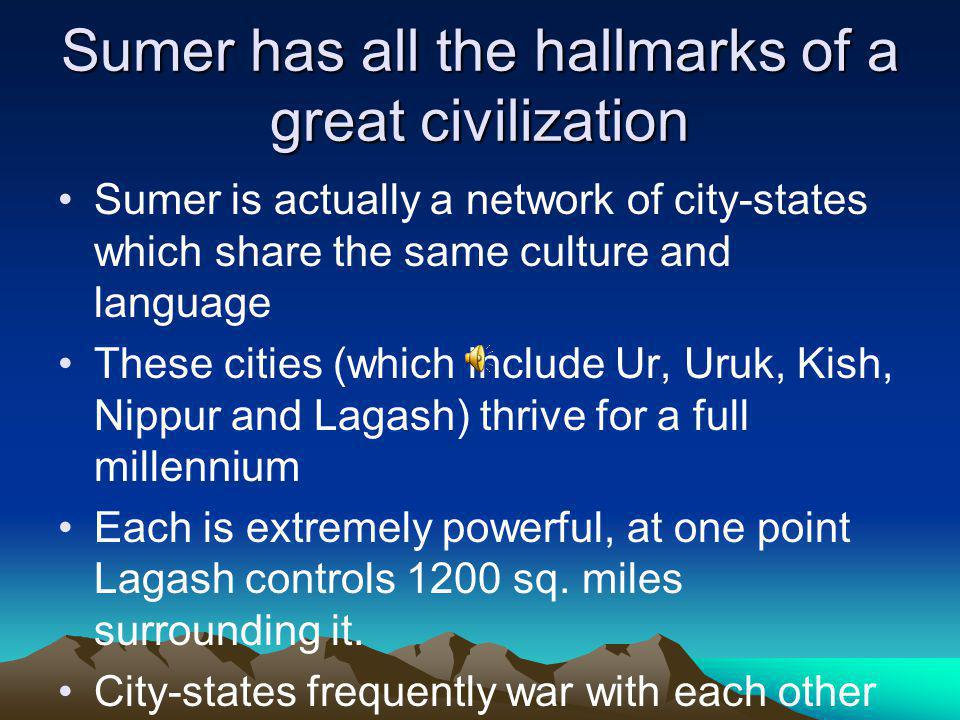 Sumer has all the hallmarks of a great civilization