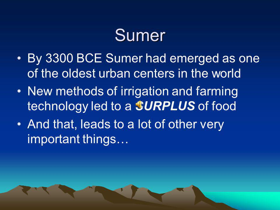 Sumer By 3300 BCE Sumer had emerged as one of the oldest urban centers in the world.