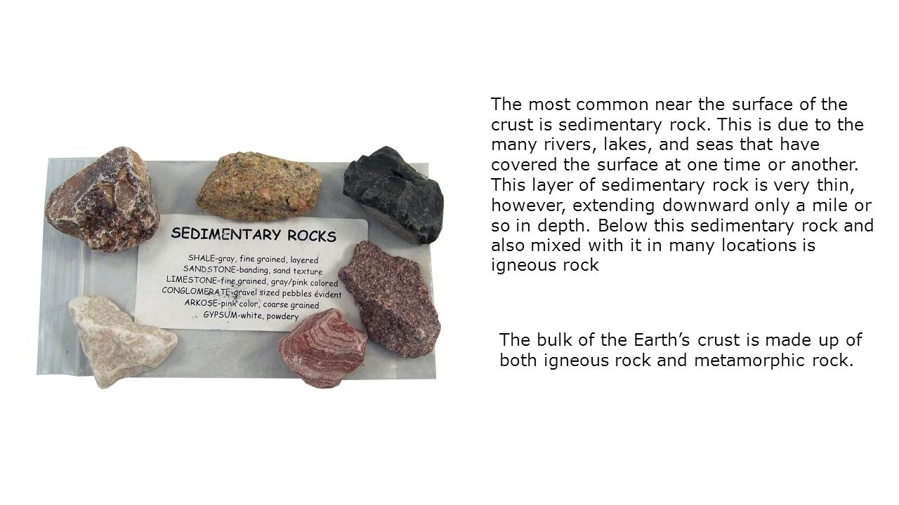 The most common near the surface of the crust is sedimentary rock