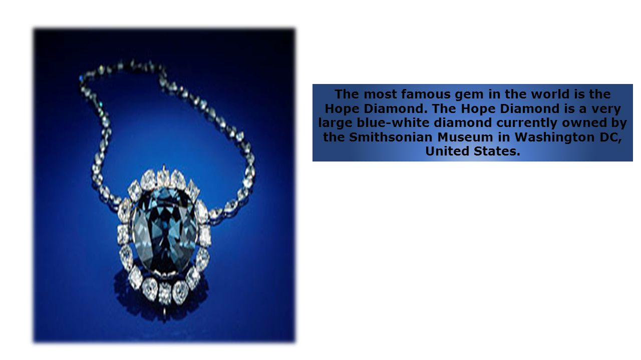 The most famous gem in the world is the Hope Diamond