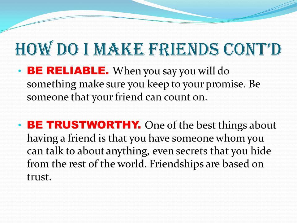 How do I make friends cont'd