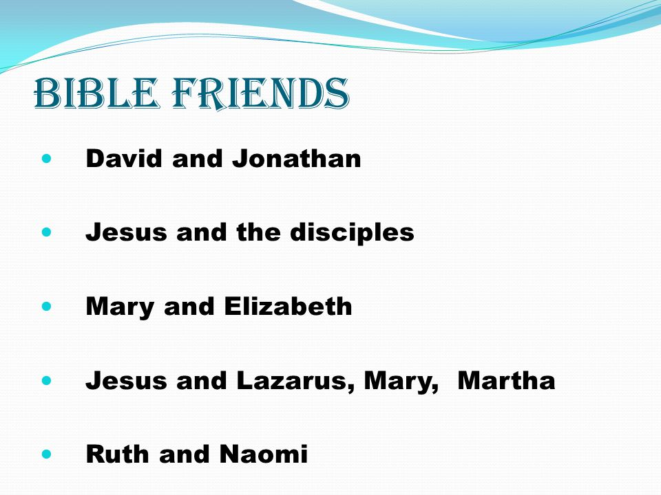 Bible friends David and Jonathan Jesus and the disciples
