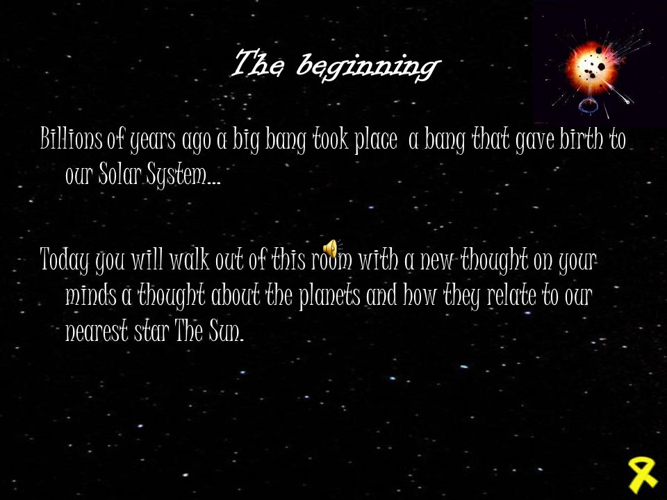 The beginning Billions of years ago a big bang took place a bang that gave birth to our Solar System…