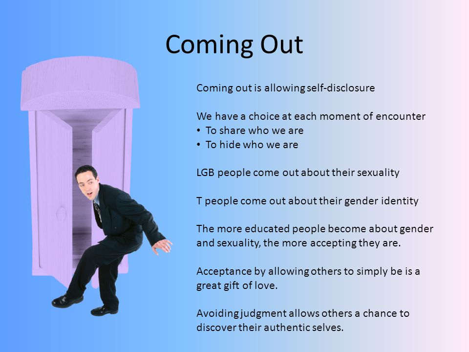 Coming Out Coming out is allowing self-disclosure