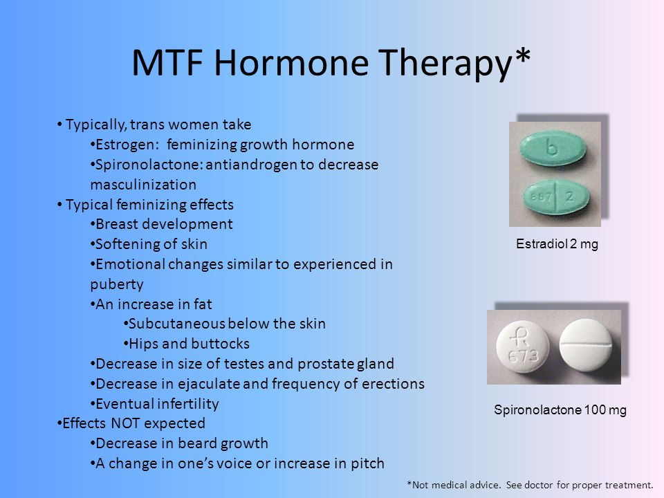 MTF Hormone Therapy* Typically, trans women take