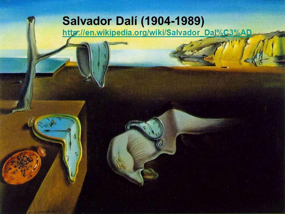 Salvador Dalí (1904-1989) http://en.wikipedia.org/wiki/Salvador_Dal%C3%AD
