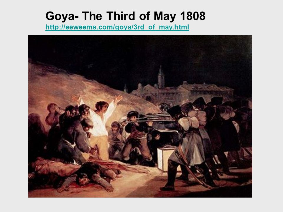 Goya- The Third of May 1808 http://eeweems.com/goya/3rd_of_may.html