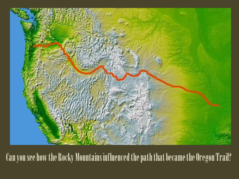 Can you see how the Rocky Mountains influenced the path that became the Oregon Trail