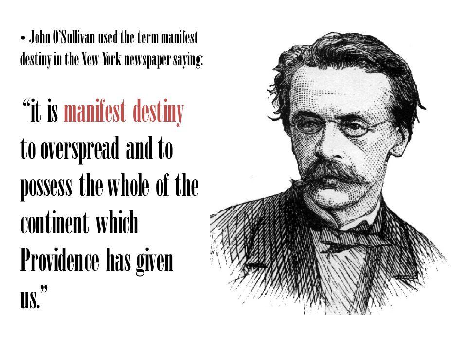 John O'Sullivan used the term manifest destiny in the New York newspaper saying: