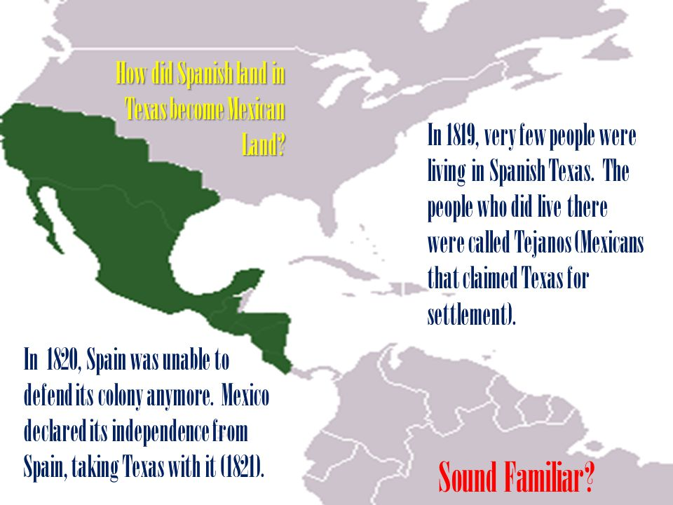 Sound Familiar How did Spanish land in Texas become Mexican Land