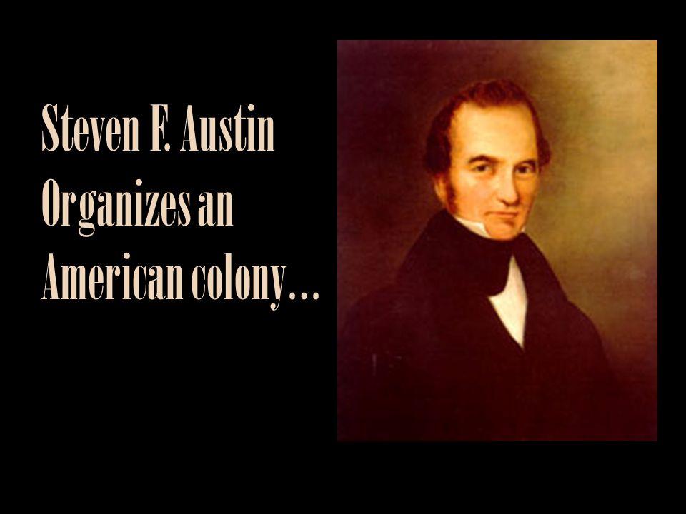 Steven F. Austin Organizes an American colony…