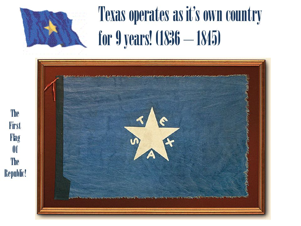 Texas operates as it's own country for 9 years! (1836 – 1845)