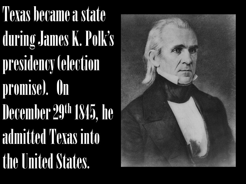 Texas became a state during James K