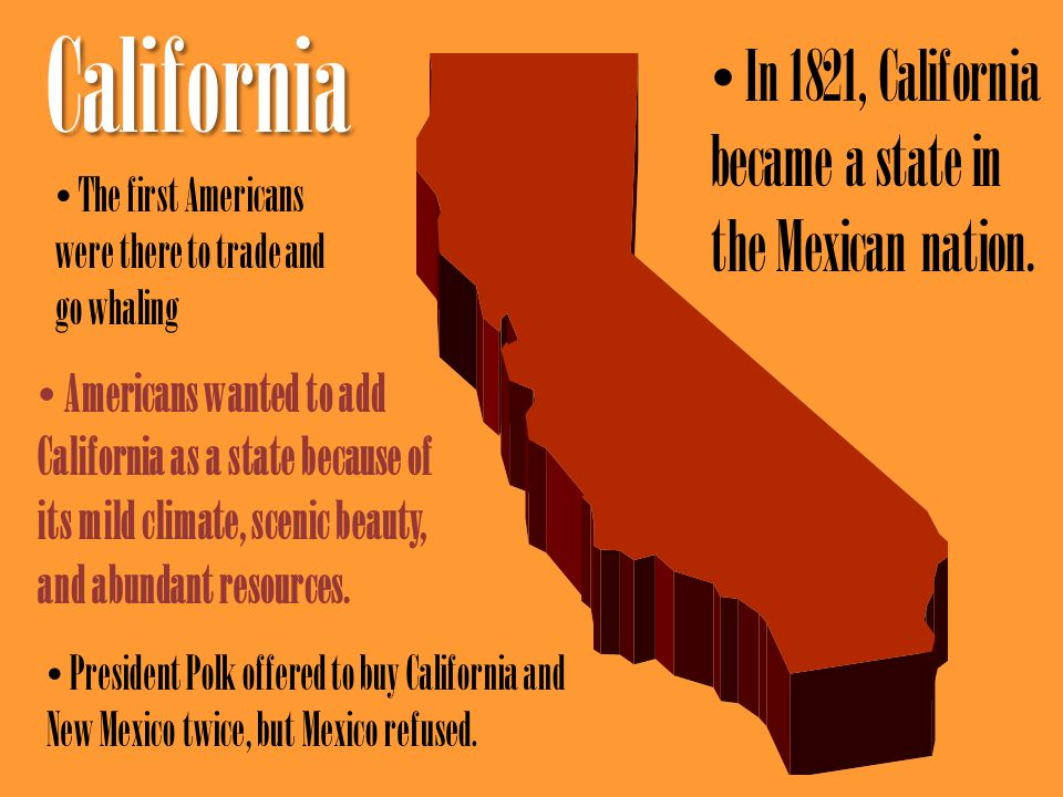 California In 1821, California became a state in the Mexican nation.